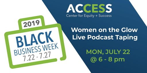 ACCESS Black Business Week: Women on the Glow Live Podcast Taping