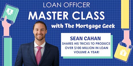 Loan Officer Master Class with The Mortgage Geek - Sean Cahan tickets