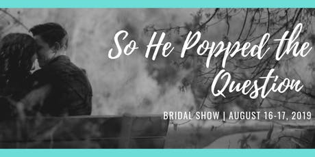 So He Popped The Question Bridal Show tickets