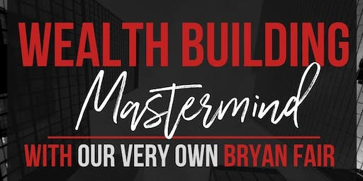 Wealth Building Mastermind with Bryan Fair