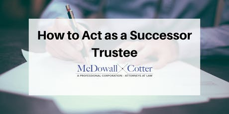 How to Act as a Successor Trustee - Q&A - McDowall Cotter San Mateo 7/12/19 8:00am tickets