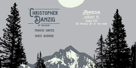 Christopher Danzig EP Release w/ Travis Hayes & Nate Budroe tickets