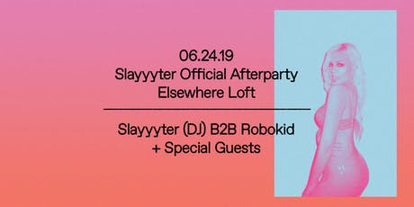 Slayyyter Official Afterparty: Slayyyter B2B Robokid + Special Guests @ Elsewhere Loft tickets