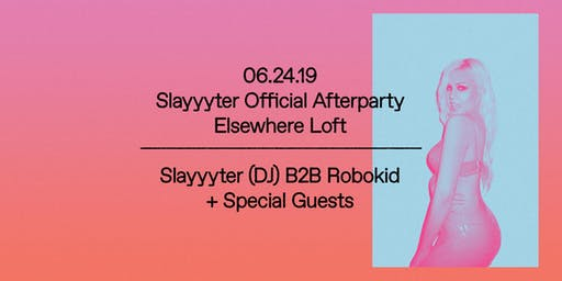 Slayyyter Official Afterparty: Slayyyter B2B Robokid + Special Guests @ Elsewhere Loft