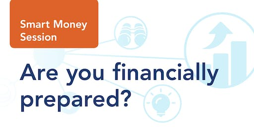 Smart Money Session: Are you financially prepared?