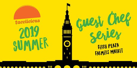 Tacolicious Guest Chef Series at the Ferry Plaza Farmers Market tickets