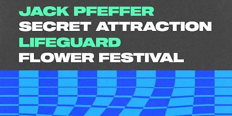 SECRET ATTRACTION ✱ FLOWER FESTIVAL ✱ JACK PFEFFER ✱ LIFEGUARD tickets
