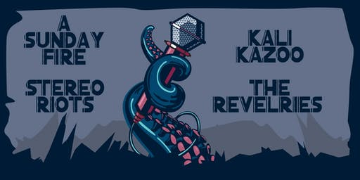 A SUNDAY FIRE, STEREORIOTS, KALI KAZOO, THE REVELRIES