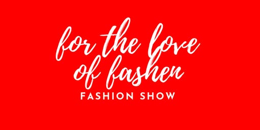 """For the Love of Fashen"" Fashion Show"