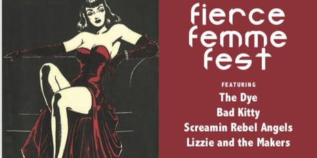 Fierce Femme Fest ft The Dye, Bad Kitty, Screamin Rebel Angels, & More tickets
