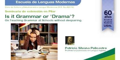 """Seminario de extensión: """"Is it Grammar or 'Drama'? On Teaching Grammar at Schools without despairing"""""""