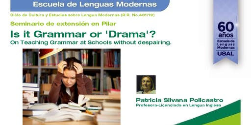 "Seminario de extensión: ""Is it Grammar or 'Drama'? On Teaching Grammar at Schools without despairing"""
