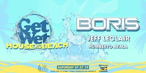 HOUSE ON THE BEACH x GET WET ft. BORIS at Tikki Beach | 7.27.19