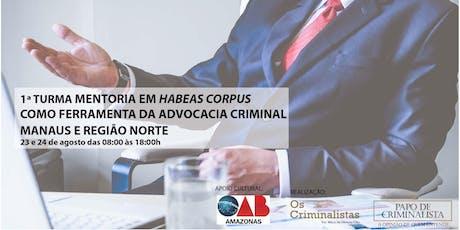 Mentoria em Habeas Corpus como ferramenta na Advocacia Criminal - Manaus e Região Norte ingressos