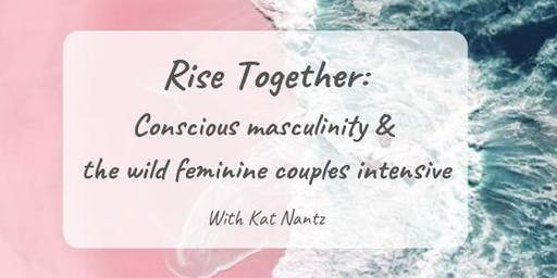 Rise Together: Conscious Masculinity & Wild Feminine Couples Intensive