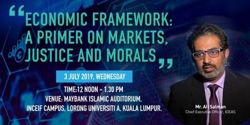 INCEIF INDUSTRY TALK: Economic Framework: A Primer on Markets, Justice and Morals