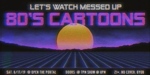 Lets Watch Messed Up 80's Cartoons 5.0! Outdoor screening party!