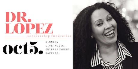 Dr. Lopez Scholarship Fundraiser Event tickets