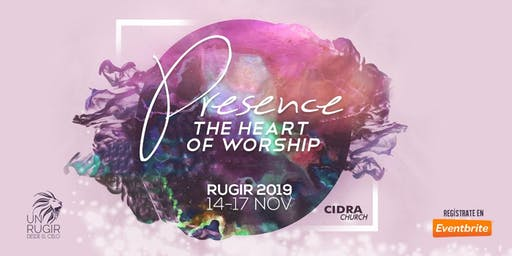 Un Rugir 2019 Presence the Heart of Worship