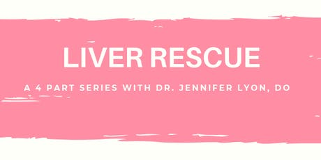 Liver Rescue: Healing from the Inside Out with Dr. Jennifer Lyon, DO tickets