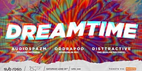 DREAMTIME FEATURING AUDIOSPAZM, ODDRAPOD, DISTTRACTIVE AND MORE! tickets