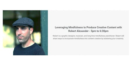 Leveraging Mindfulness to Produce Creative Content with Robert Alexander tickets