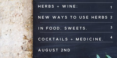 Herbs + Wine: new ways to use in food, cocktails, sweets + medicine tickets