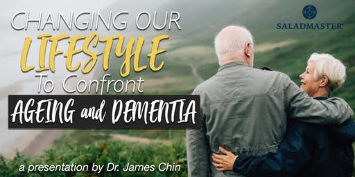 Changing our Lifestyle to confront Ageing and Dementia by Dr. James Chin