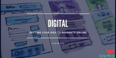 DIGITAL: GETTING YOUR IDEA TO RESONATE ONLINE billets