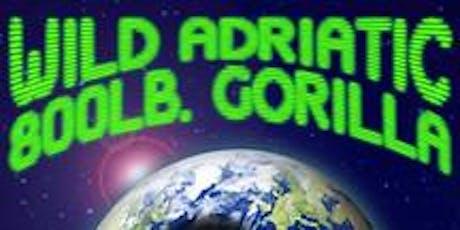 Wild Adriatic w/ 800lb. Gorilla tickets