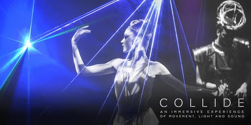 COLLIDE : An Immersive Experience of Movement, Light & Sound (July 20th)