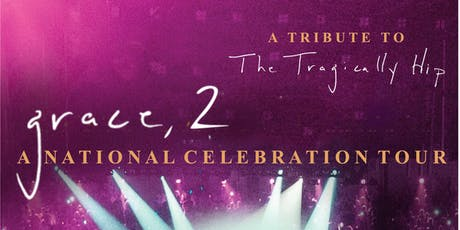 Grace, 2 - Tragically Hip Tribute Stratford ON. tickets