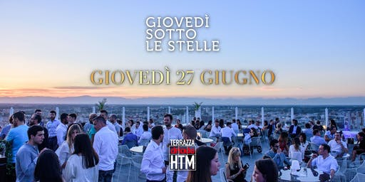 Giovedì sotto le Stelle • Terrazza HTM 27.06.2019