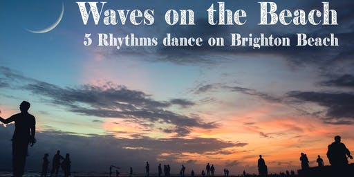 Waves On The Beach- 5Rhythms Dance on Brighton Beach-Sunset session