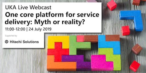 UKA Live - One core platform for service delivery: Myth or reality?
