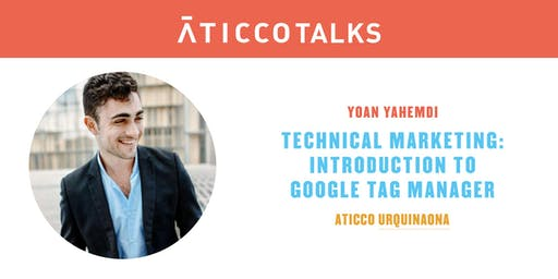 "AticcoTalks: ""Technical Marketing - Introduction to Google Tag Manager"""