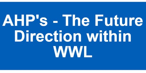 AHP's - The Future Direction within WWL