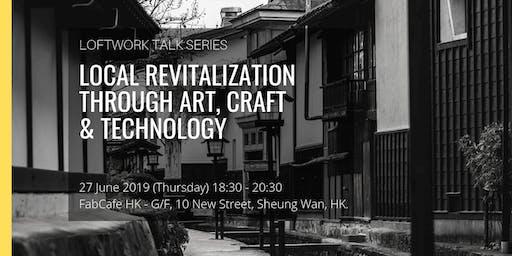 Loftwork Talk Series - Local Revitalization Through Art, Craft & Technology
