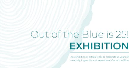 Out of the Blue is 25 Exhibition Launch  tickets