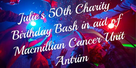 Julie's Birthday Charity Dance for the Macmillian Cancer Unit Antrim tickets
