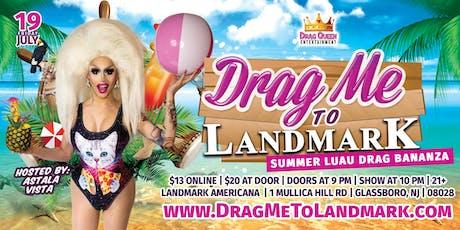 Drag Me To Landmark - Summer Luau Drag Bananza! tickets