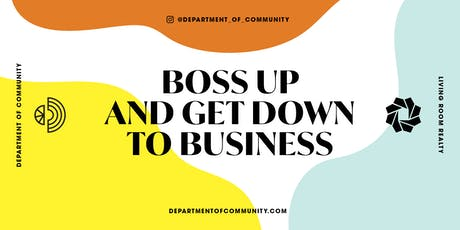 Boss Up and Get Down to Business tickets