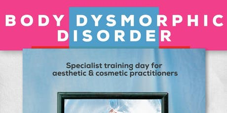Body Dysmorphic Disorder: Specialist day for aesthetic practitioners tickets