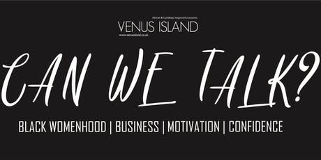 CAN WE TALK? Black Womanhood | Business | Motivation | Confidence  tickets
