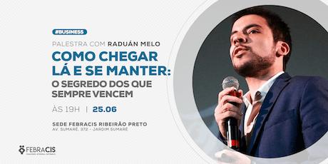 [RIBEIRÃO PRETO/SP] Palestra com Raduán Melo - Como Chegar Lá e Se Manter: O Segredo das Empresas Que Sempre Vencem 25/06 - VAGAS LIMITADAS! ingressos