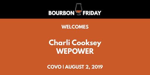 Bourbon Friday - Charli Cooksey // WEPOWER