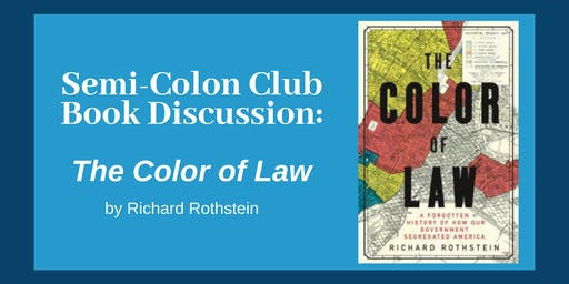Semi-Colon Club: The Color of Law by Richard Rothstein
