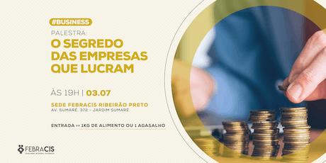 [RIBEIRÃO PRETO/SP] O Segredo das Empresas que Lucram 03/07 ingressos