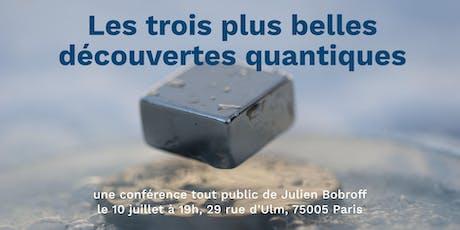 """Conférence """"Les trois plus belles découvertes quantiques"""" billets"""