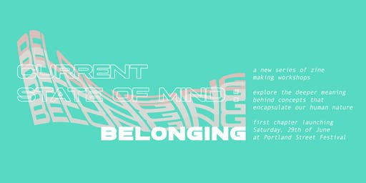 Current State of Mind : Belonging // Zine Making Workshop
